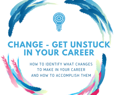 Change – Get unstuck in your career