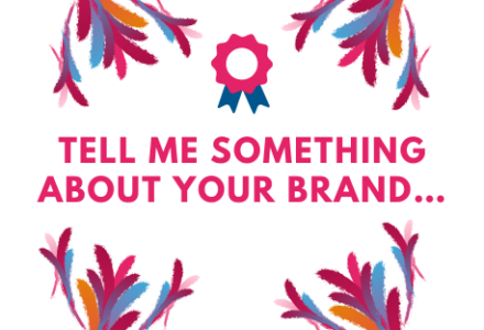 Tell me something about your brand…
